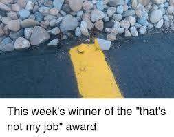 Not My Job Meme - this week s winner of the that s not my job award funny meme on