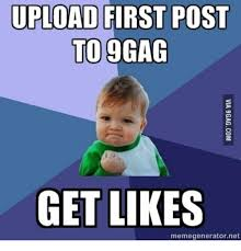 Upload Image Meme Generator - upload first post to 9gag get likes memegenerator net