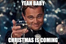 Christmas Is Coming Meme - leonardo dicaprio cheers meme imgflip