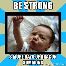 Be Strong Meme - be strong 3 more days of dragon summons stay strong baby meme