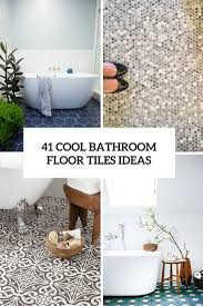 41 cool bathroom floor tiles ideas you should try digsdigs