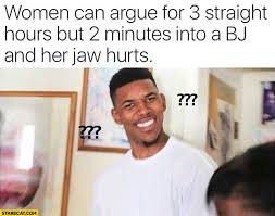 Confused Man Meme - women can argue for 3 straight hours but 2 minutes into a bj and