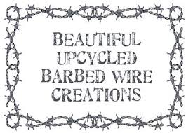 Barbed Wire Home Decor Dishfunctional Designs Beautiful Upcycled Barbed Wire Creations