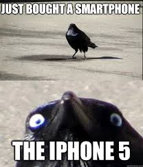 Smartphone Meme - just bought a smartphone the iphone 5 insanity crow quickmeme