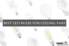 Bulbs For 6 Best Led Bulbs For Ceiling Fans Top Picks For Every Size
