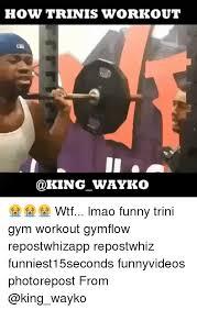 Trini Memes - 25 best memes about trini wtf gym lmao and funny trini