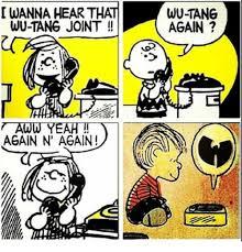 Wu Tang Meme - thatwu tang again wanna hear wu tang joint again n again