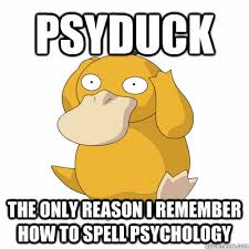 Psyduck Meme - psyduck the only reason i remember how to spell psychology