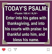 cl today s psalm psalm 1004 kjv enter into his gates with