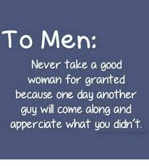 A Good Woman Meme - to men never take a good woman for granted because one day another