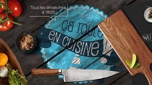 fr3 cuisine ca roule en cuisine nouvelle émission régionale de 3