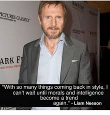 Liam Neeson Meme - ictures classcs ark f with so many things coming back in style i