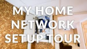 my home network setup tour 2017 youtube