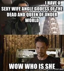 Sexy Wife Meme - i have a sexy wife angle godess of the dead and queen of under world