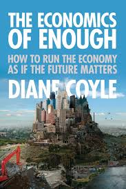 the economics of enough how to run the economy as if the future