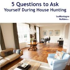 lamontagne builders house hunting u2013 5 questions to ask