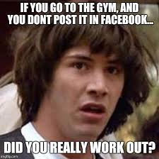 Work Out Meme - we get it you work out 7 days a week imgflip
