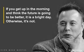 elon musk quotes about the future 18 inspiring elon musk quotes that ll give you major career goals