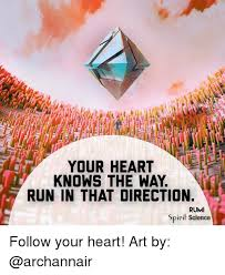 Follow Your Heart Meme - your heart knows the way run in that direction rumi spirit science
