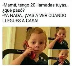 Memes Mama - dopl3r com memes mam磧 tengo 20 llamadas tuyas iqu礬 pas祿 ya