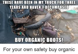 Funny Safety Memes - these have been in my truck for three years and havent decomposed