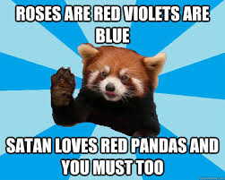 roses are red violets are blue satan loves red pandas and you must