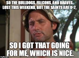 Saints Falcons Memes - so i got that goin for me which is nice meme imgflip