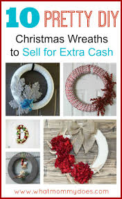 Christmas Decorations Ideas To Make At Home by Christmas Wreaths To Make And Sell For The Holidays Extra Money