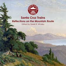 santa cruz trains railroads of the monterey bay