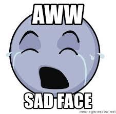 Aww Meme Face - aww sad face sad facee meme generator