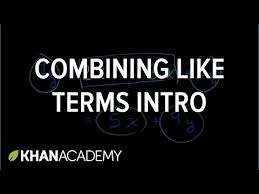 intro to combining like terms video khan academy