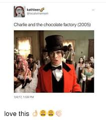 Charlie And The Chocolate Factory Meme - kathleen a local winemom charlie and the chocolate factory 2005 love