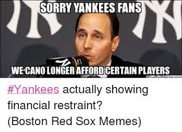 Red Sox Memes - sorry yankees fans wercanolongeraffordcertainplayers yankees