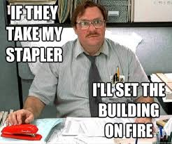 Meme Office Space - if they take my stapler funny office space meme