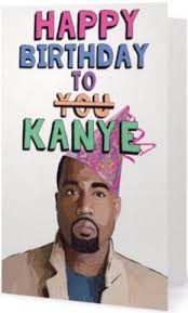 kanye birthday card ex girlfriends rebellion kanye birthday greeting card the
