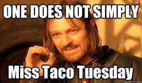 Taco Tuesday Meme - tuesdays tacotuesday one doesn t miss taco tuesday it is