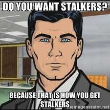 Memes About Stalkers - future twit archer meme do you want stalkers