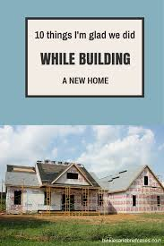 things you need for new house building a new home check out these ten things i m glad we did