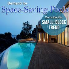 Small Pools For Small Spaces by Demand For Space Saving Pools Coincide The Small Block Trend