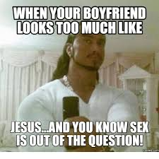 What Is Sex Meme - when your boyfriend looks too muchlike jesus and you know sex is