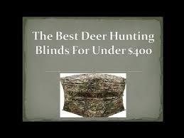 Best Deer Hunting Blinds The Best Deer Hunting Blinds For Under 400 Youtube