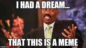 I Had A Dream Meme - i had a dream that this is a meme
