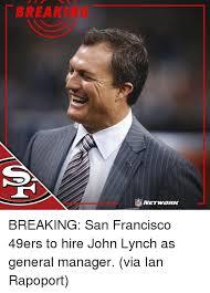 San Francisco 49ers Memes - break breaking san francisco 49ers to hire john lynch as general