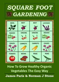 square foot gardening how to grow healthy organic vegetables the