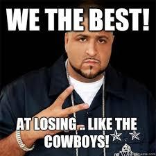 Cowboys Memes - we the best at losing like the cowboys dj khaled quickmeme