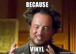 Vinyl Meme - because vinyl ancient aliens crazy history channel guy make