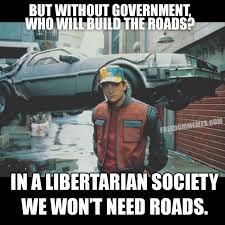 Libertarian Meme - a libertarian society we won t need roads