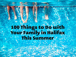 Things To Do With Your Family On The 100 Things To Do With Your Family This Summer Family Halifax