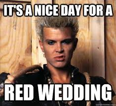 Red Wedding Meme - it s a nice day for a red wedding billy idol quickmeme