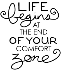 Life Begins Outside Of Your Comfort Zone Life Begins At The End Of Your Comfort Zone